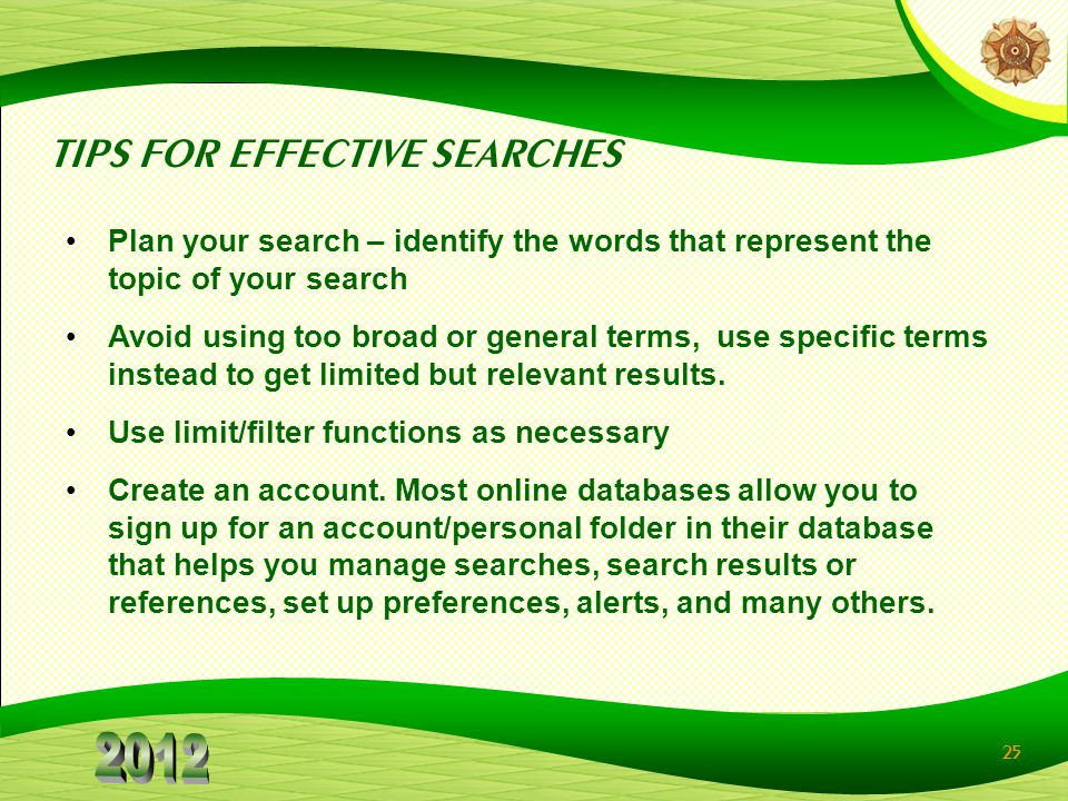 25 Plan your search – identify the words that represent the topic of your search Avoid using too broad or general terms, use specific terms instead to