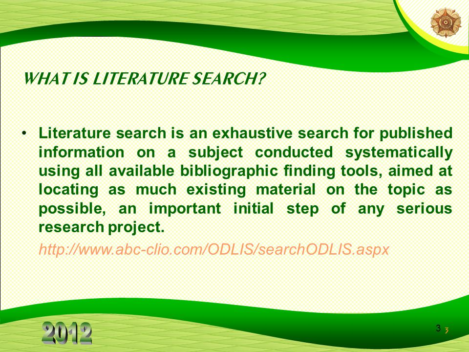 3 3 WHAT IS LITERATURE SEARCH? Literature search is an exhaustive search for published information on a subject conducted systematically using all ava