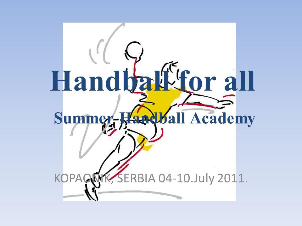 Handball for all KOPAONIK, SERBIA 04-10.July 2011. Summer Handball Academy