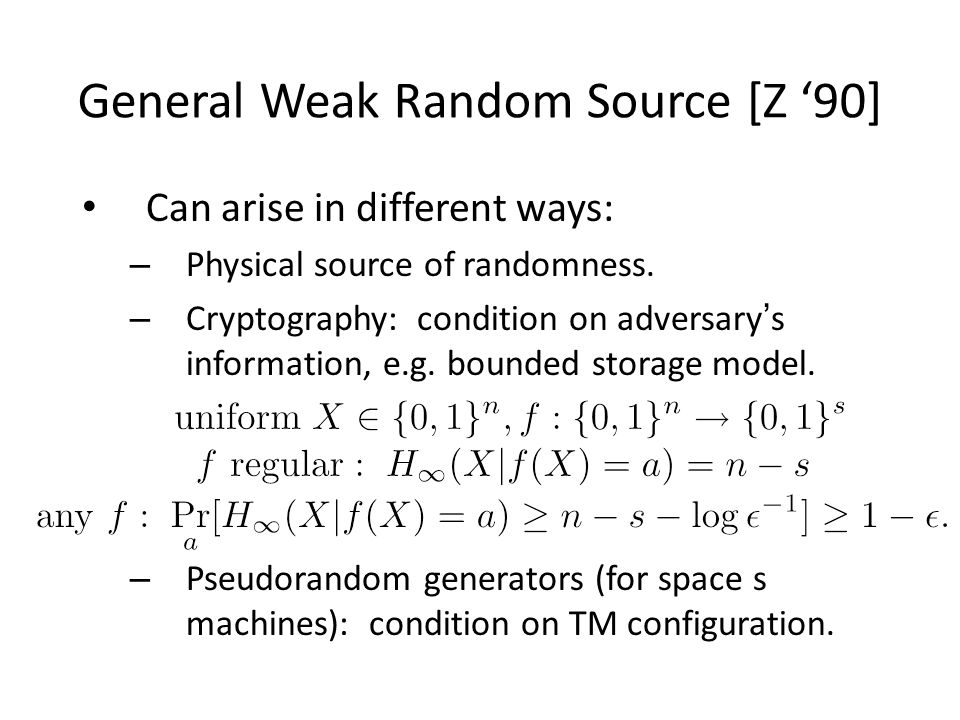 Goal: Extract Randomness Ext n bits m bits statistical error Problem: Impossible, even for k=n-1, m=1, ε<1/2.
