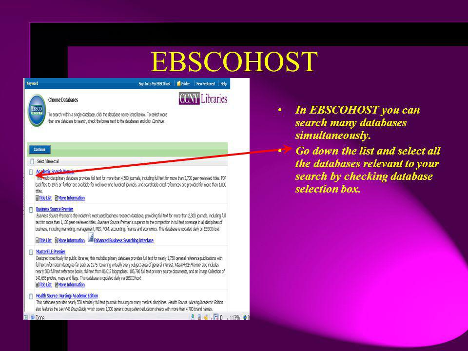 EBSCOHOST In EBSCOHOST you can search many databases simultaneously. Go down the list and select all the databases relevant to your search by checking