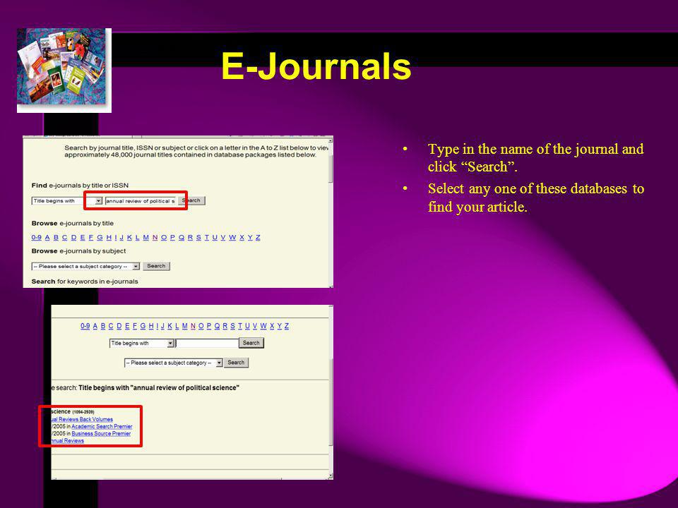 E-Journals Type in the name of the journal and click Search.