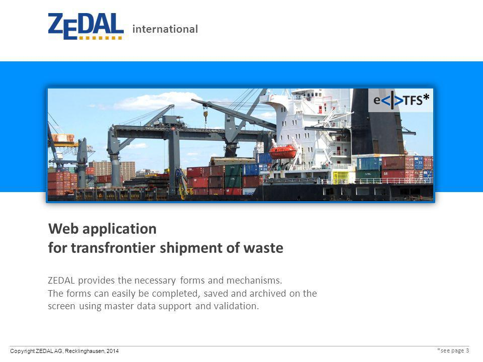 Copyright ZEDAL AG, Recklinghausen, 2014 Web application for transfrontier shipment of waste ZEDAL provides the necessary forms and mechanisms. The fo