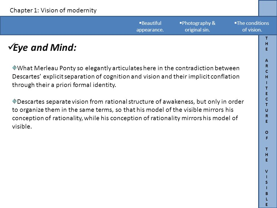 THEARCHITECTUREOFTHEVISIBLETHEARCHITECTUREOFTHEVISIBLE Chapter 1: Vision of modernity Eye and Mind:.