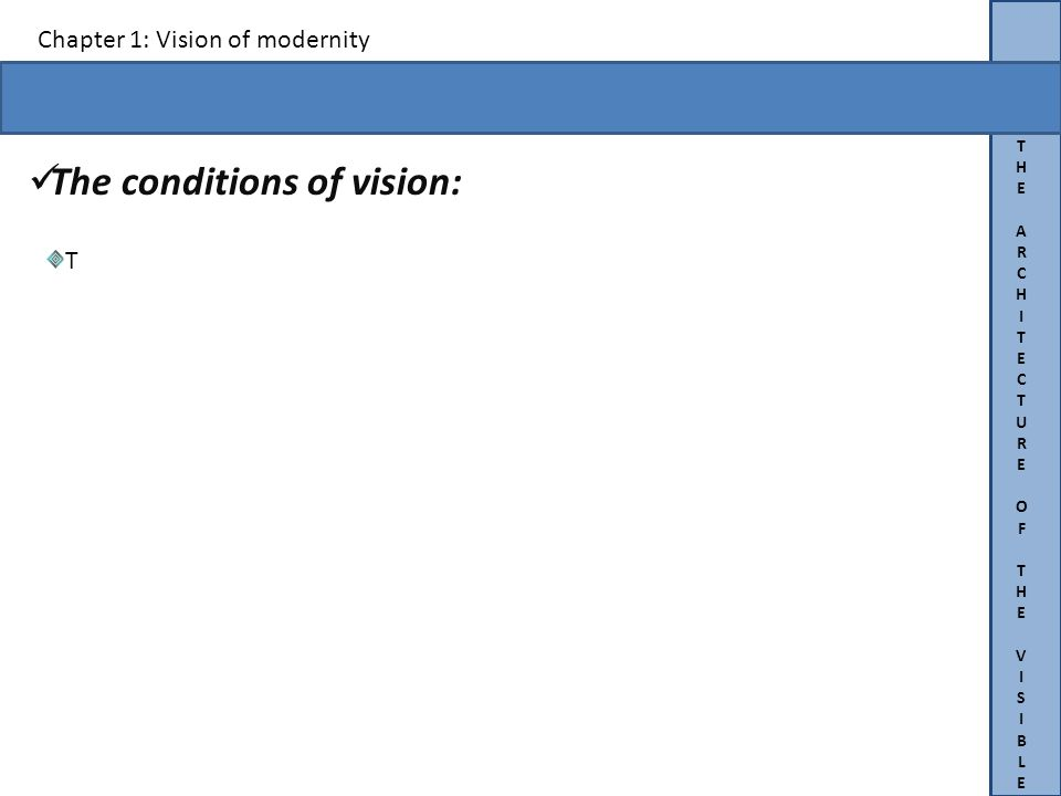 THEARCHITECTUREOFTHEVISIBLETHEARCHITECTUREOFTHEVISIBLE Chapter 1: Vision of modernity The conditions of vision:.