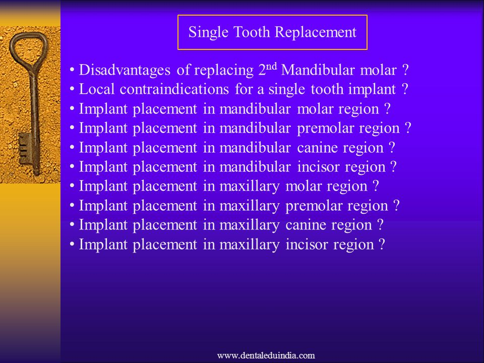 www.dentaleduindia.com Single Tooth Replacement Disadvantages of replacing 2 nd Mandibular molar ? Local contraindications for a single tooth implant