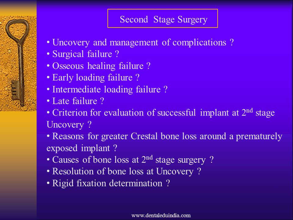 www.dentaleduindia.com Second Stage Surgery Uncovery and management of complications ? Surgical failure ? Osseous healing failure ? Early loading fail