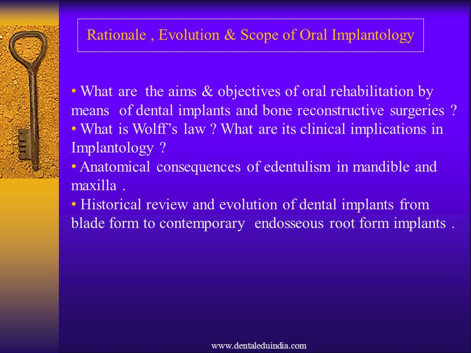 www.dentaleduindia.com Rationale, Evolution & Scope of Oral Implantology What are the aims & objectives of oral rehabilitation by means of dental impl