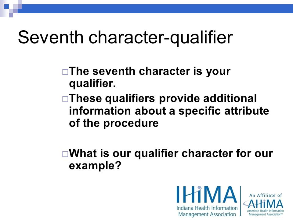 Seventh character-qualifier The seventh character is your qualifier.