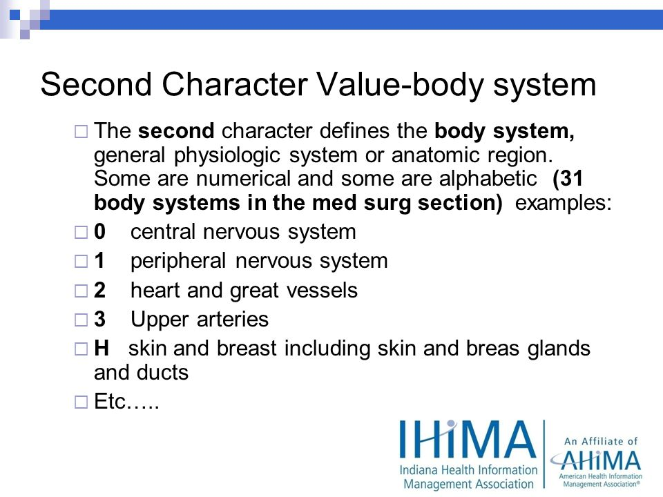Second Character Value-body system The second character defines the body system, general physiologic system or anatomic region.