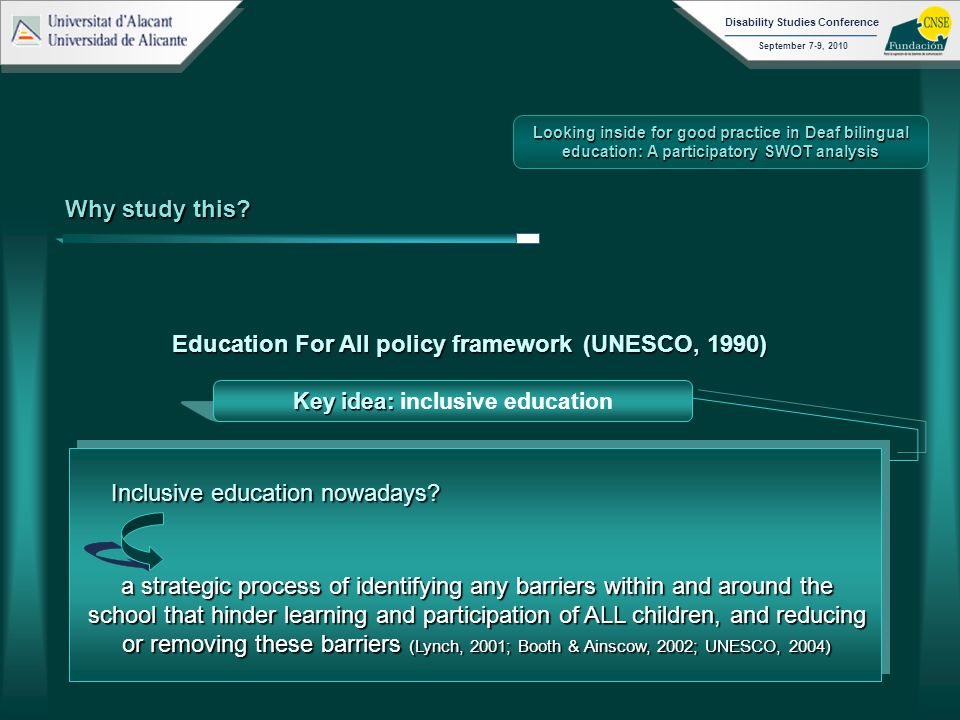 September 7-9, 2010 Disability Studies Conference Education For All policy framework(UNESCO, 1990) Education For All policy framework (UNESCO, 1990) Inclusive education nowadays.