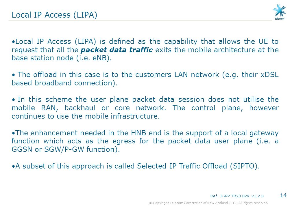 14 © Copyright Telecom Corporation of New Zealand 2010. All rights reserved. Local IP Access (LIPA) Local IP Access (LIPA) is defined as the capabilit