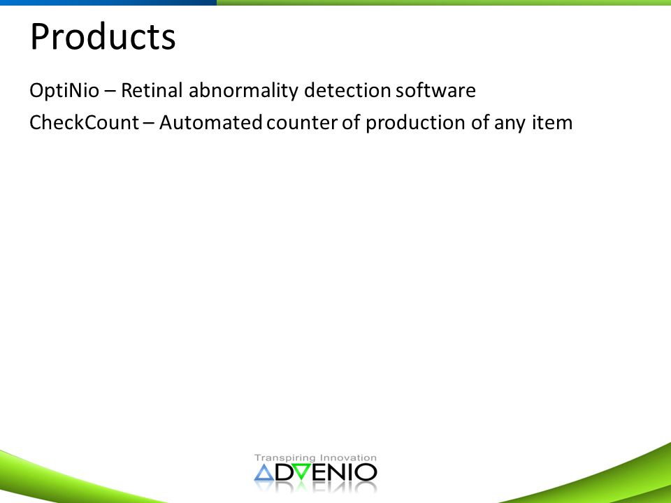 Products OptiNio – Retinal abnormality detection software CheckCount – Automated counter of production of any item