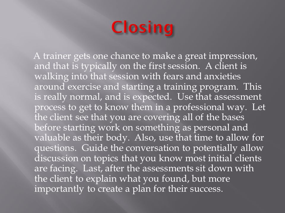 A trainer gets one chance to make a great impression, and that is typically on the first session.