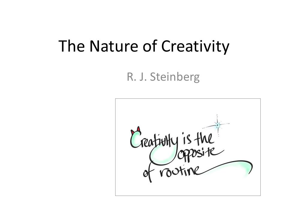 The Nature of Creativity R. J. Steinberg