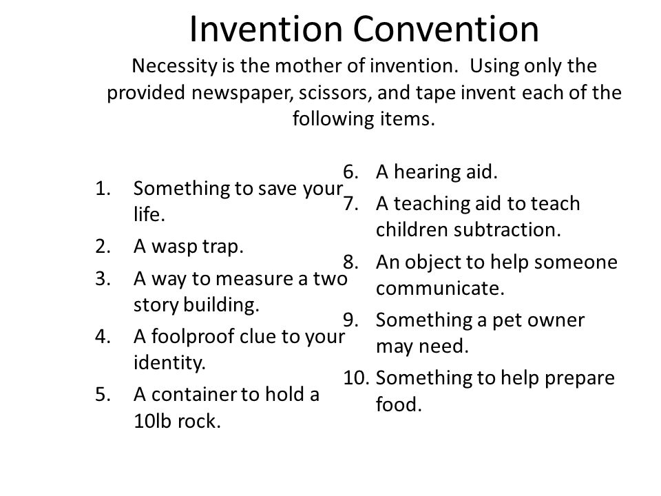 Invention Convention Necessity is the mother of invention.