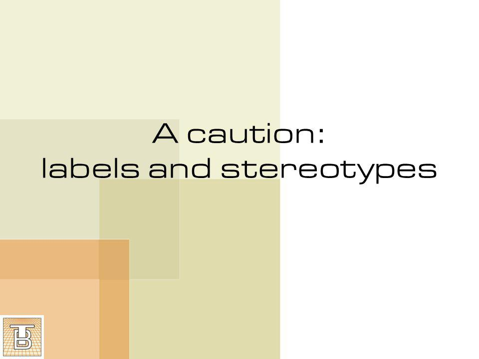A caution: labels and stereotypes