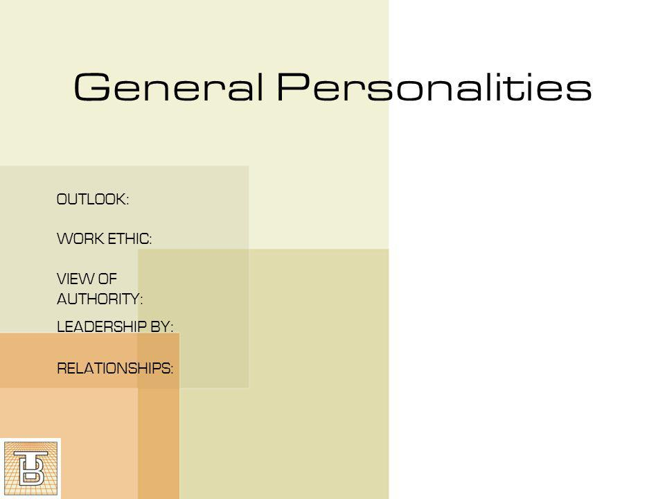 General Personalities TRADITIONALIST OUTLOOK:Practical WORK ETHIC:Dedicated VIEW OF AUTHORITY: Respectful LEADERSHIP BY:Hierarchy RELATIONSHIPS:Personal sacrifice