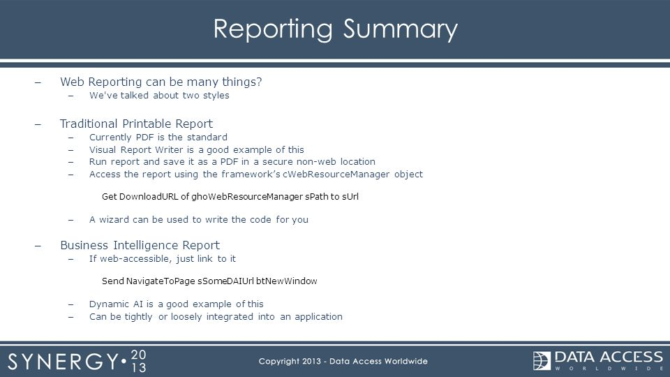 Reporting Summary – Web Reporting can be many things? – We've talked about two styles – Traditional Printable Report – Currently PDF is the standard –