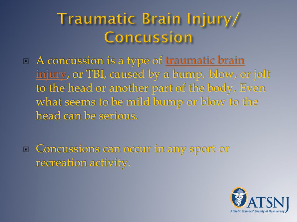 A concussion is a type of traumatic brain injury, or TBI, caused by a bump, blow, or jolt to the head or another part of the body. Even what seems to