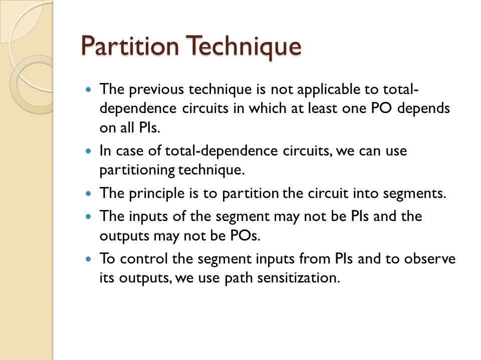 Partition Technique The previous technique is not applicable to total- dependence circuits in which at least one PO depends on all PIs. In case of tot
