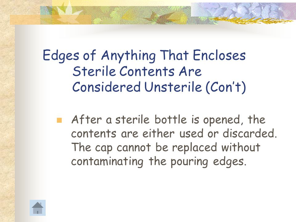 Edges of Anything That Encloses Sterile Contents Are Considered Unsterile (Cont) Sterile persons lift contents from packages by reaching down and lift