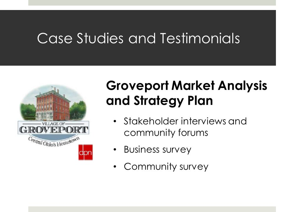 Case Studies and Testimonials Groveport Market Analysis and Strategy Plan Stakeholder interviews and community forums Business survey Community survey