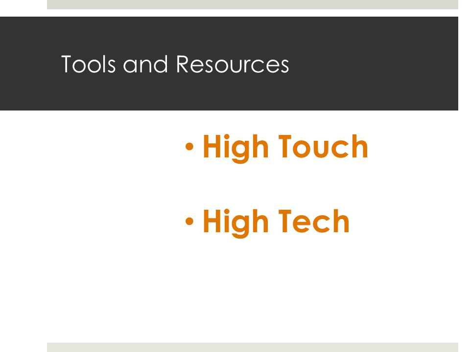 Tools and Resources High Touch High Tech