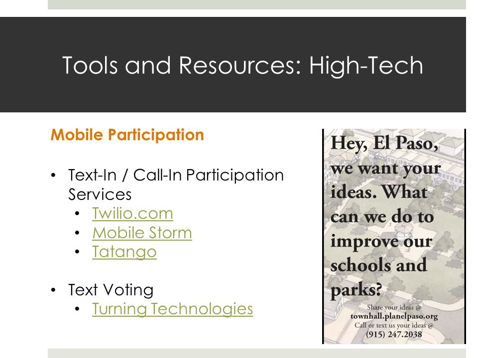 Tools and Resources: High-Tech Mobile Participation Text-In / Call-In Participation Services Twilio.com Mobile Storm Tatango Text Voting Turning Technologies