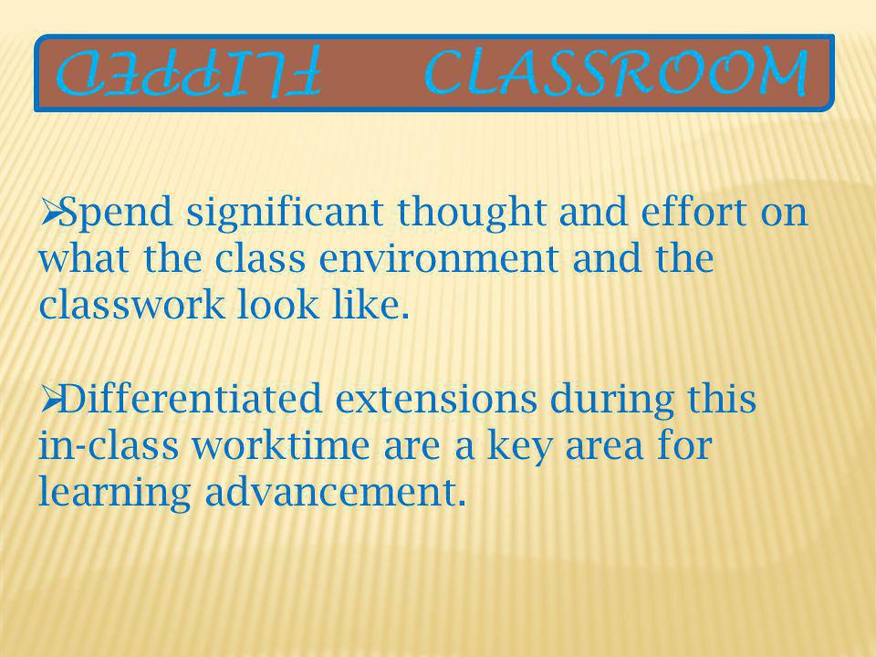 Spend significant thought and effort on what the class environment and the classwork look like.
