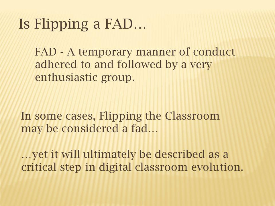 Is Flipping a FAD… FAD - A temporary manner of conduct adhered to and followed by a very enthusiastic group.