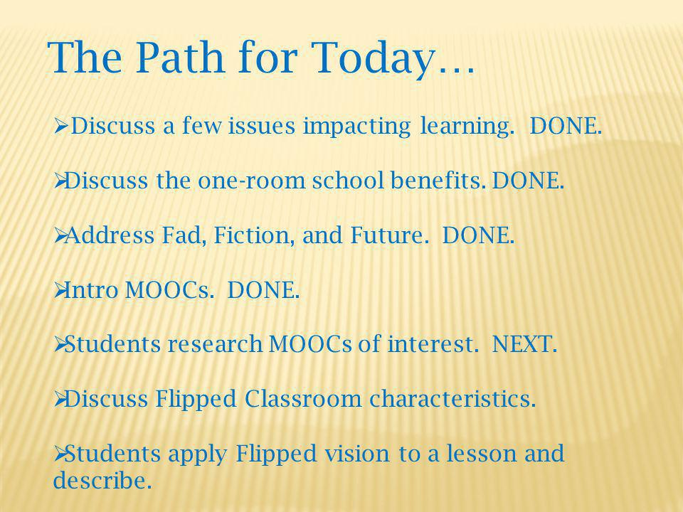The Path for Today… Discuss a few issues impacting learning.