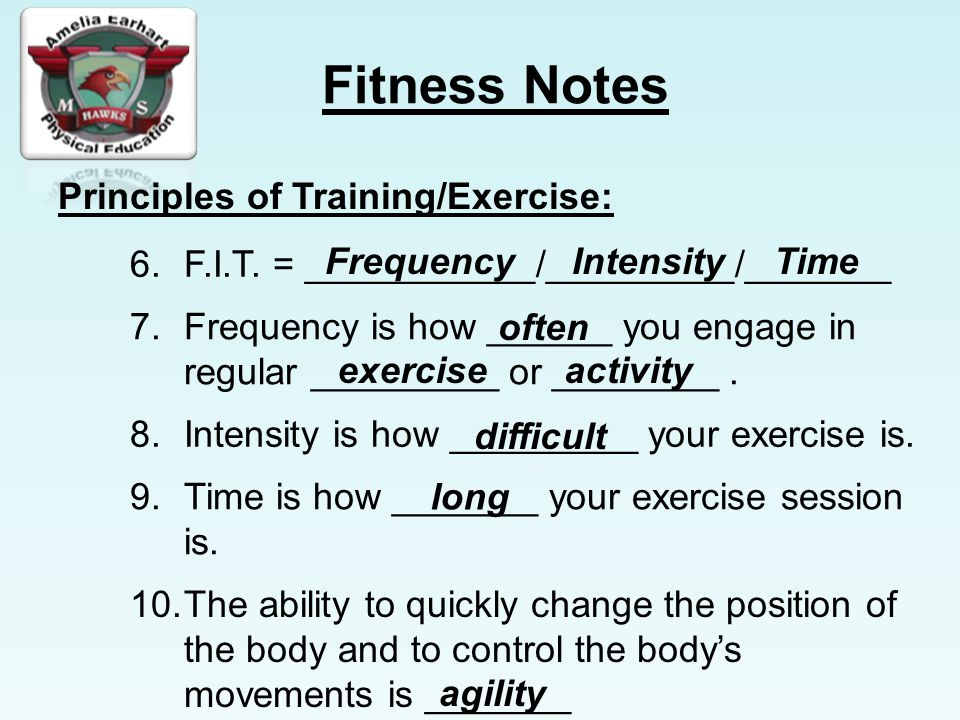 Fitness Notes Principles of Training/Exercise: 6.F.I.T.
