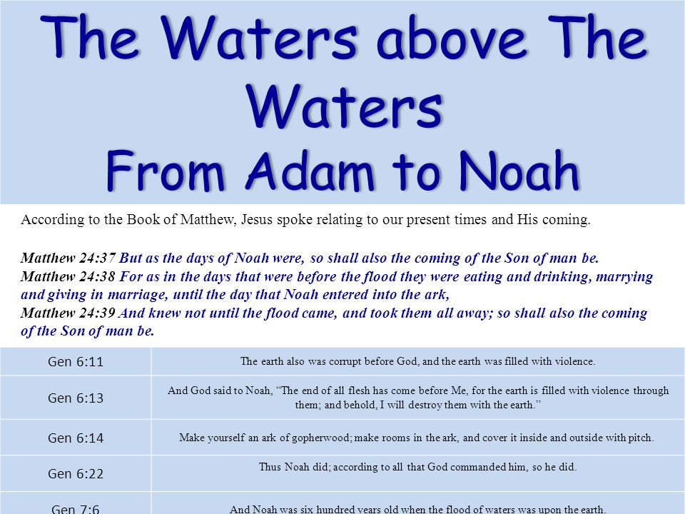 The Waters above The Waters From Adam to NoahFrom Adam to Noah According to the Book of Matthew, Jesus spoke relating to our present times and His com