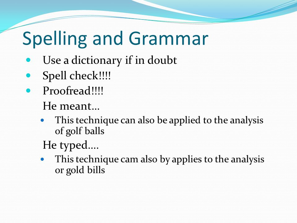 Spelling and Grammar Use a dictionary if in doubt Spell check!!!.