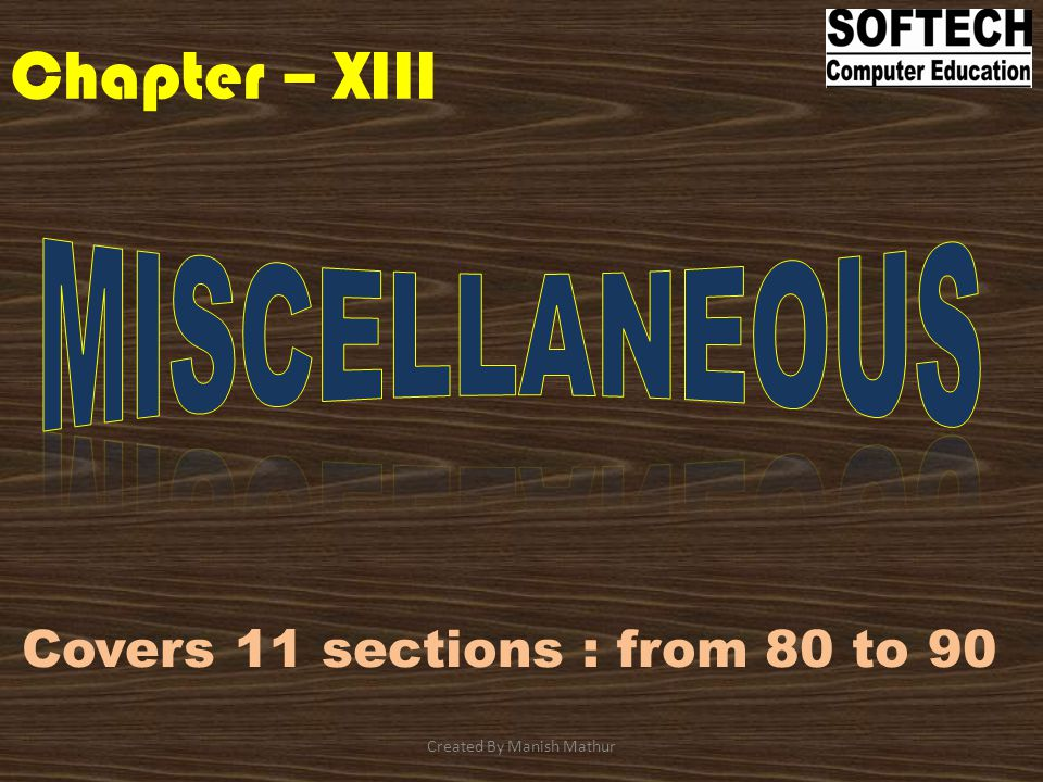 Chapter – XIII Covers 11 sections : from 80 to 90 Created By Manish Mathur
