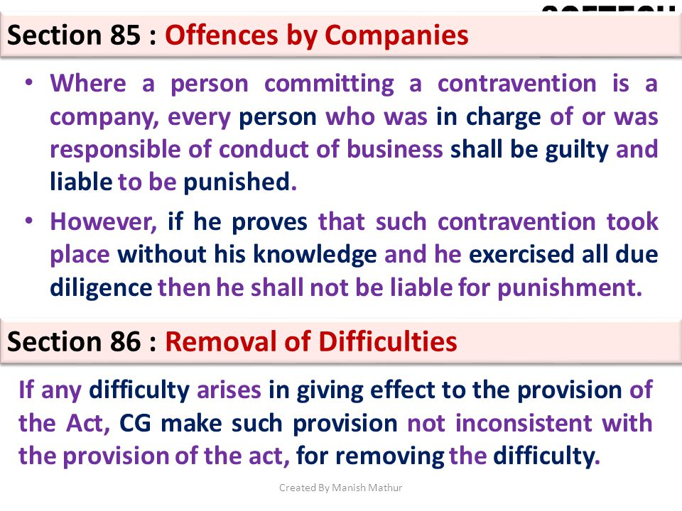 Section 85 : Offences by Companies Where a person committing a contravention is a company, every person who was in charge of or was responsible of con