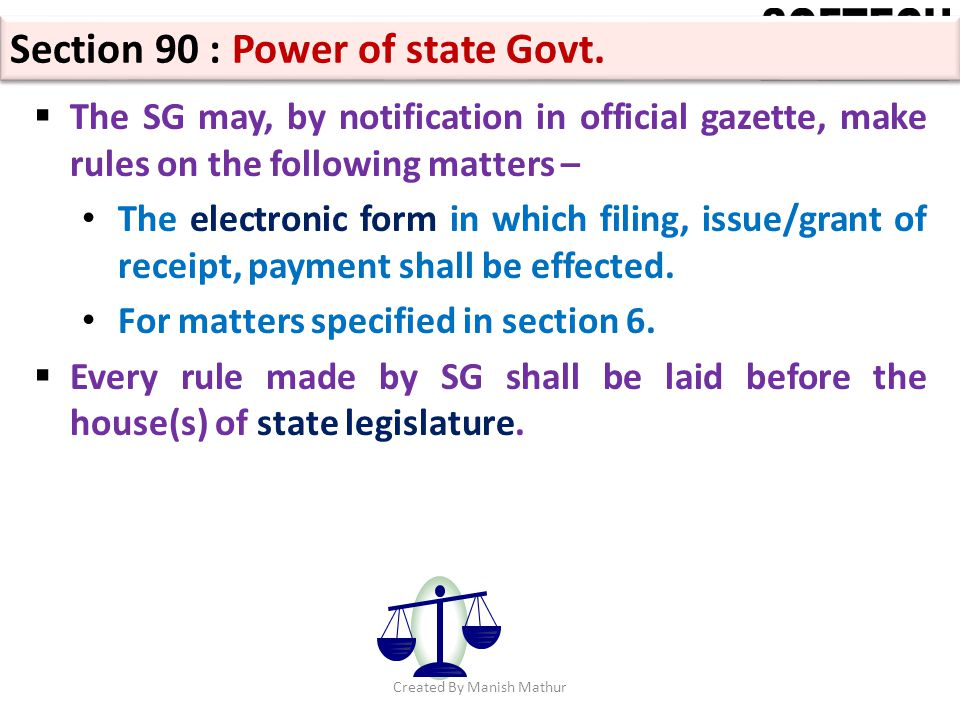 Section 90 : Power of state Govt. The SG may, by notification in official gazette, make rules on the following matters – The electronic form in which
