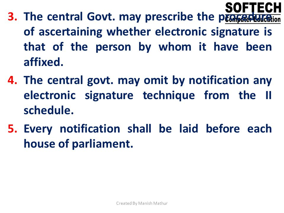 3.The central Govt. may prescribe the procedure of ascertaining whether electronic signature is that of the person by whom it have been affixed. 4.The