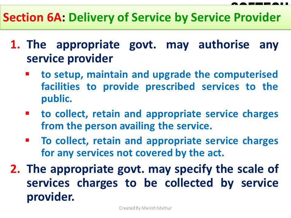 Section 6A: Delivery of Service by Service Provider 1.The appropriate govt. may authorise any service provider to setup, maintain and upgrade the comp