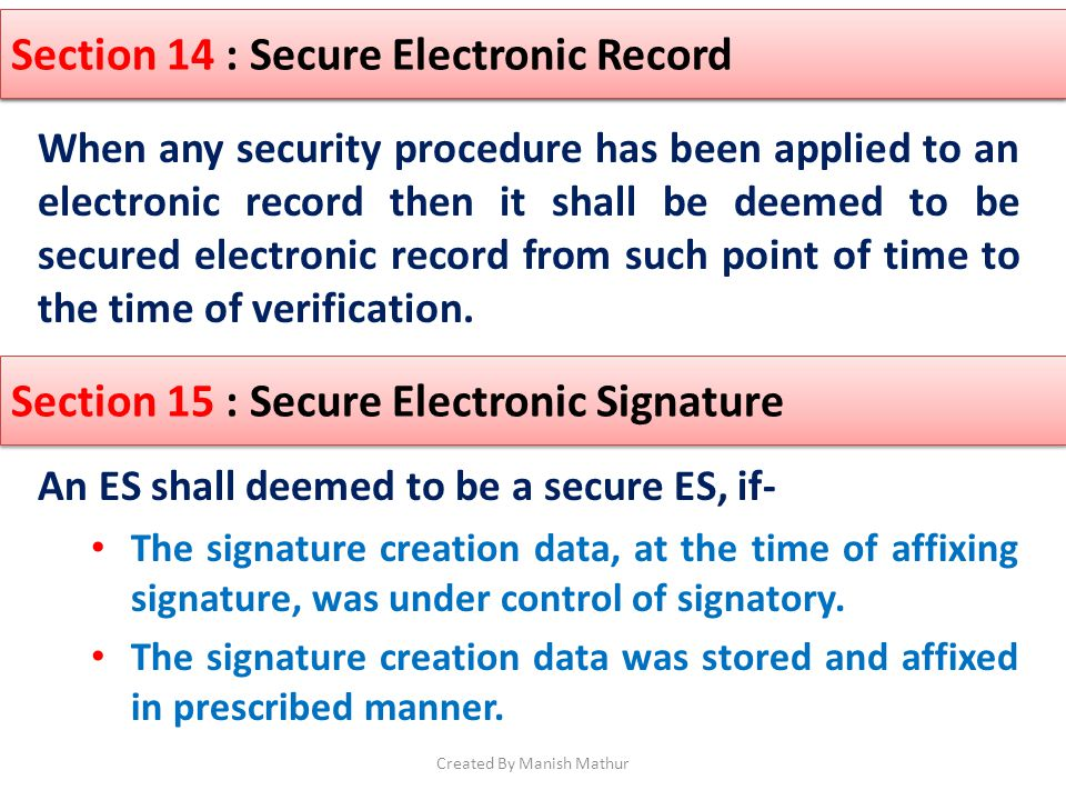 Section 11 : Attribution of Electronic record When any security procedure has been applied to an electronic record then it shall be deemed to be secur