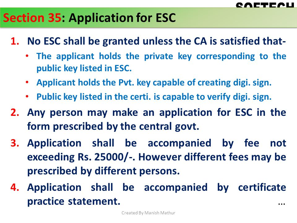 Section 35: Application for ESC 1.No ESC shall be granted unless the CA is satisfied that- The applicant holds the private key corresponding to the pu