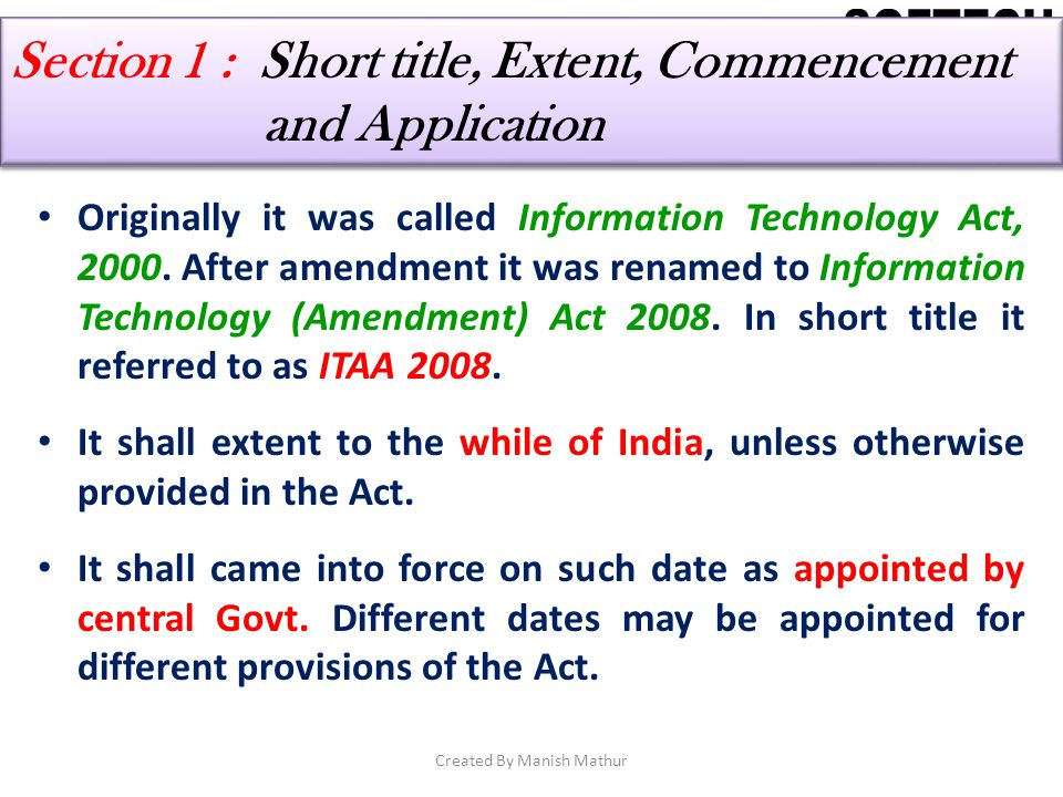 Section 1 : Short title, Extent, Commencement and Application Originally it was called Information Technology Act, 2000. After amendment it was rename
