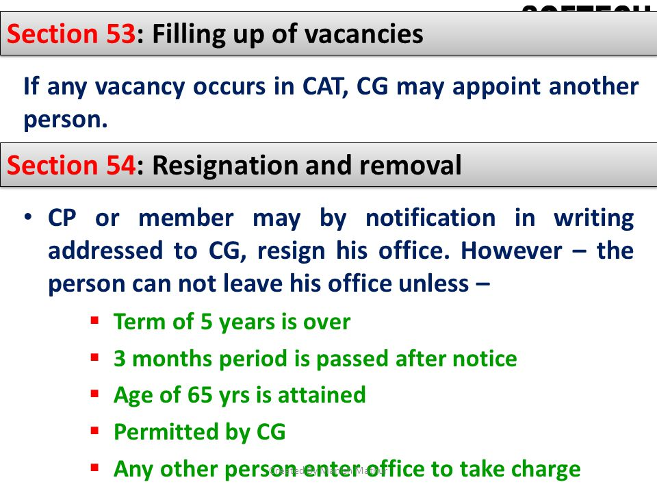 Section 53: Filling up of vacancies If any vacancy occurs in CAT, CG may appoint another person. Section 54: Resignation and removal CP or member may