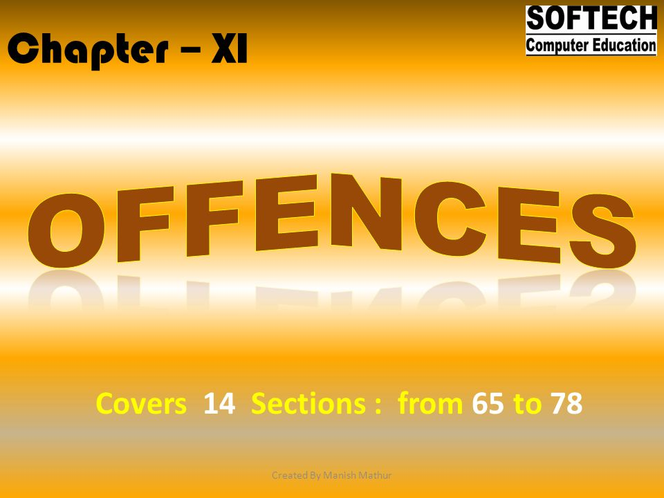 Chapter – XI Covers 14 Sections : from 65 to 78 Created By Manish Mathur