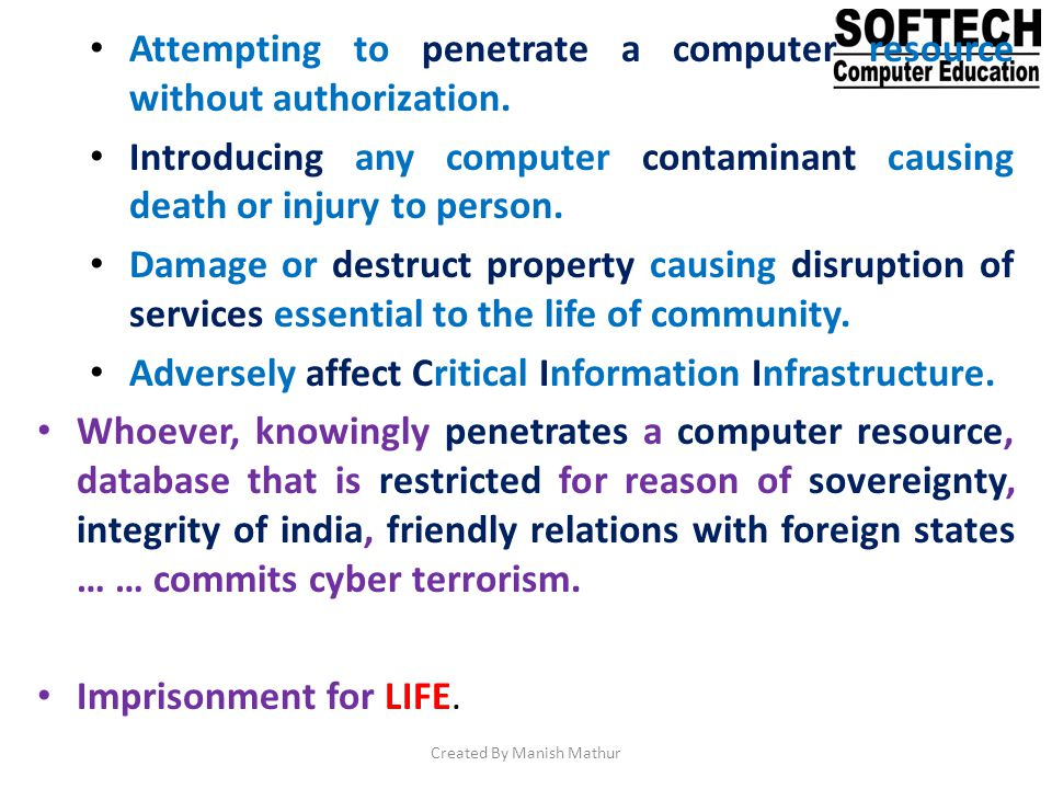 Attempting to penetrate a computer resource without authorization. Introducing any computer contaminant causing death or injury to person. Damage or d