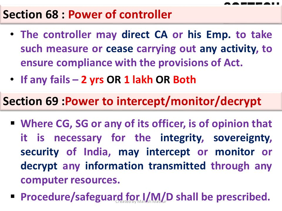 Section 68 : Power of controller The controller may direct CA or his Emp. to take such measure or cease carrying out any activity, to ensure complianc