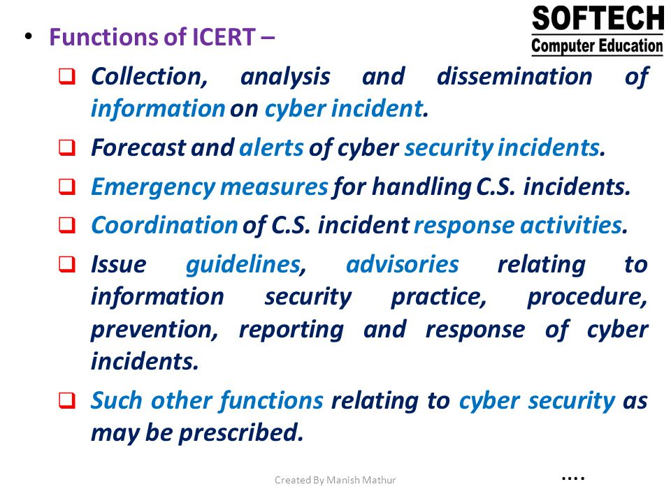 Functions of ICERT – Collection, analysis and dissemination of information on cyber incident. Forecast and alerts of cyber security incidents. Emergen