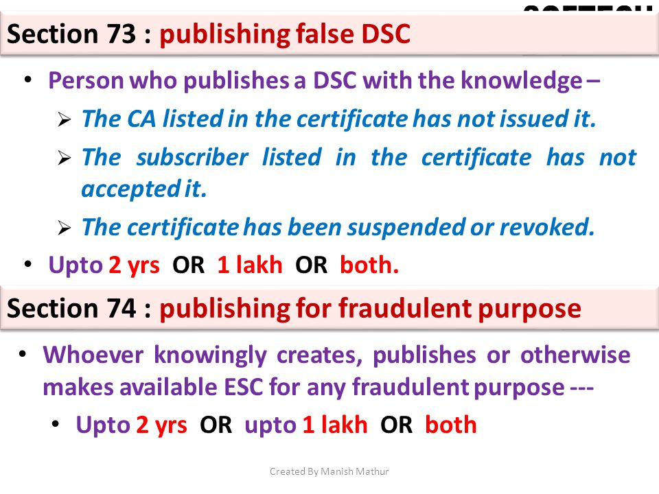 Section 73 : publishing false DSC Person who publishes a DSC with the knowledge – The CA listed in the certificate has not issued it. The subscriber l