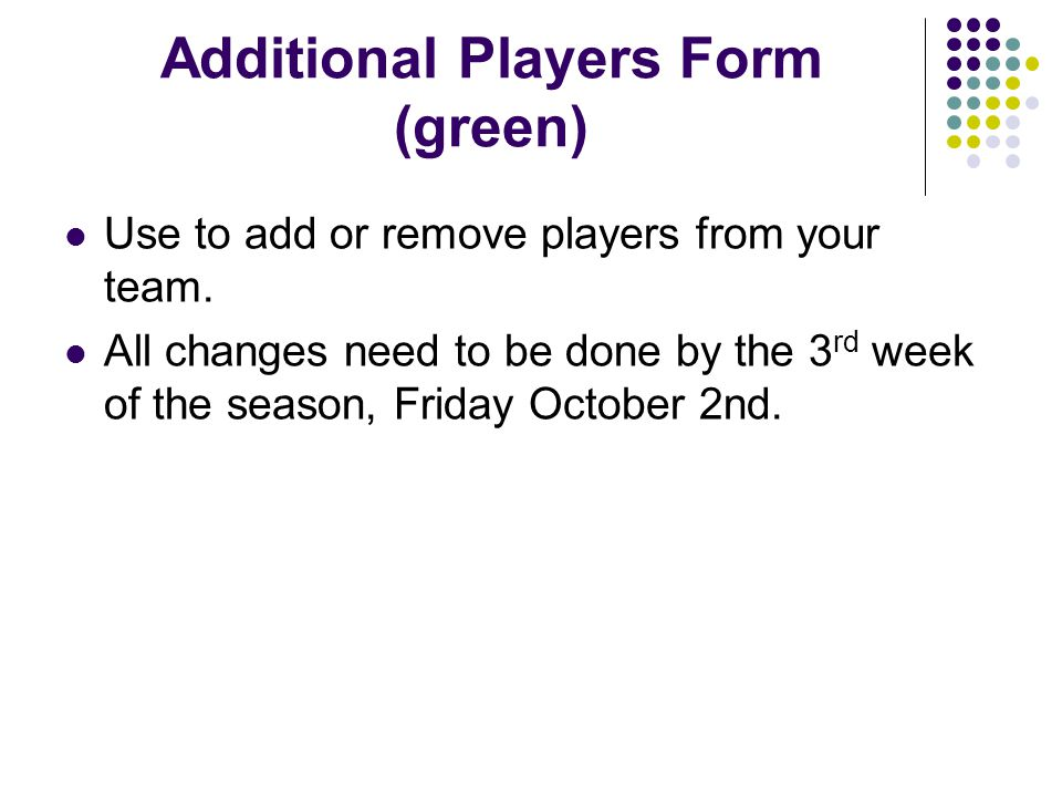 Additional Players Form (green) Use to add or remove players from your team.